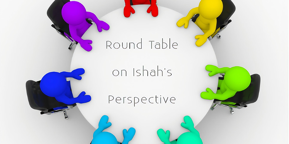 Round Table on Ishah's Perspective
