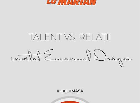 Talent vs. Relatii (invitat Emanuel Drăgoi) • Borșul lu' Marian ep. 28