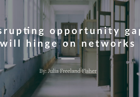 Disrupting opportunity gaps will hinge on networks