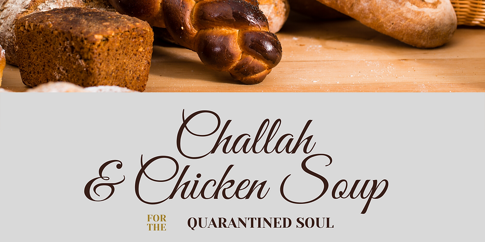 Challah & Chicken Soup for the Quarantined Soul