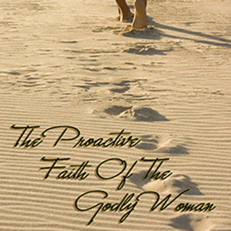The Proactive Faith of the Godly Woman