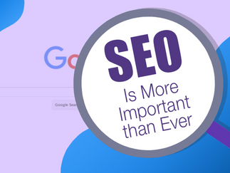 Why SEO Is More Important than Ever in 2020