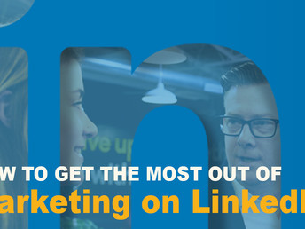 How to Get the Most out of Marketing on Linkedin