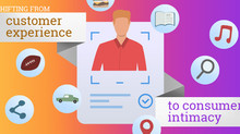 Shifting from customer experience to consumer intimacy