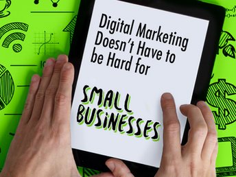 Digital Marketing Doesn't Have to be Hard for Small Businesses
