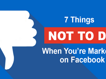 7 Things Not to Do When You're Marketing on Facebook