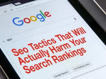 Seo Tactics That Will Actually Harm Your Search Rankings