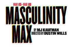 MASCULINITY MAX