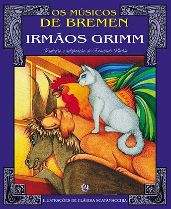 Os músicos de Bremen (Irmãos Grimm e Cláudia Scatamacchia)