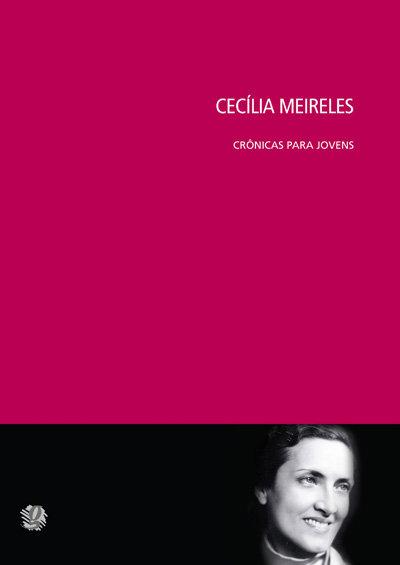 Cecília Meireles crônicas para jovens (Seleção: Antonieta Cunha)