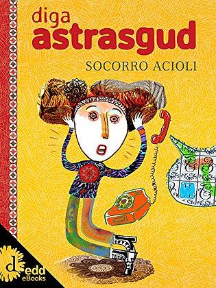Diga Astrasgud (Socorro Acioli)