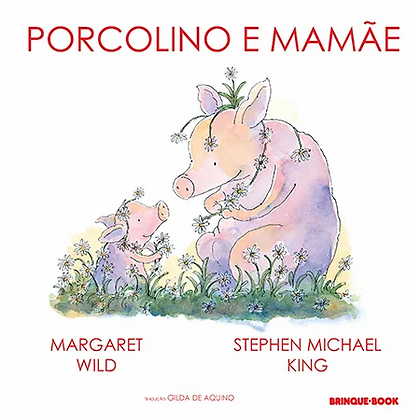 Porcolino e Mamãe (Margaret Wild e Stephen Michael King)