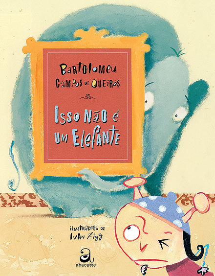 Isso não é um elefante (Bartolomeu Campos de Queirós e Ivan Zigg)