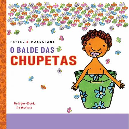 O balde das chupetas (Bia Hetzel e Mariana Massarani)