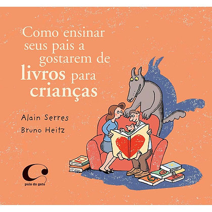 Como ensinar seus pais a gostarem de livros para crianças (Alain Serres e Bruno)