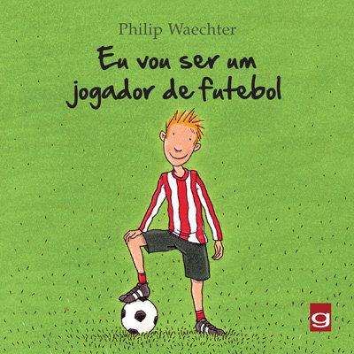 Eu vou ser um jogador de futebol (Philip Waechter)