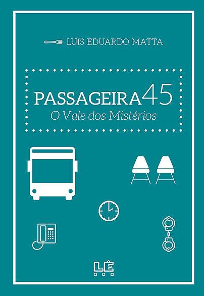 Passageira 45 - O Vale dos Mistérios (Luis Eduardo Matta)