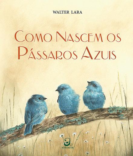 Como nascem os pássaros azuis (Walter Lara)