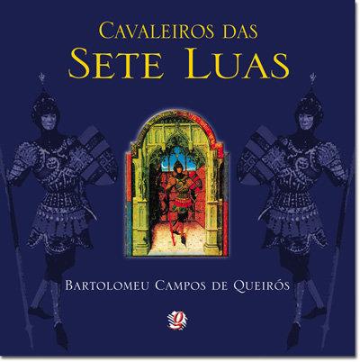 Cavaleiros das sete luas (Bartolomeu Campos de Queirós e Paulo Bernardo Vaz)
