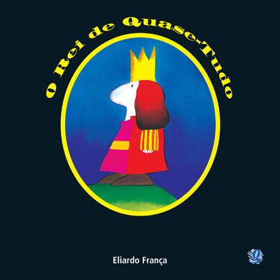 O Rei de Quase-Tudo (Eliardo França)