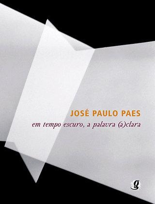 Em tempo escuro, a palavra (a) clara (José Paulo Paes)