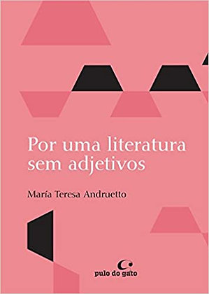 Por uma Literatura sem Adjetivos (María Teresa Andruetto)