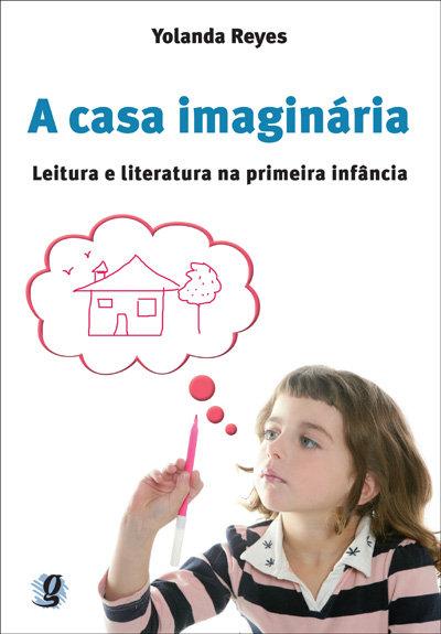 A casa imaginária - Leitura e literatura na primeira infância (Yolanda Reis)