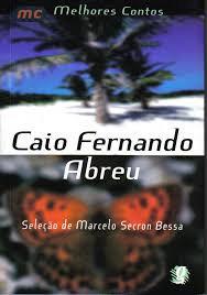 Melhores contos Caio Fernando Abreu (Seleção: Marcelo Secron Bessa)