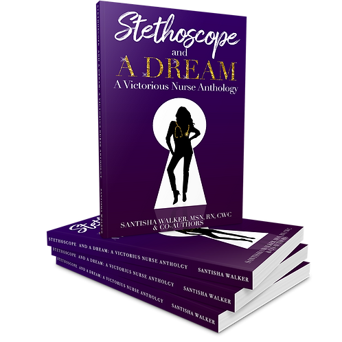 Stethoscope and A DREAM: A Victorious Nurse Anthology