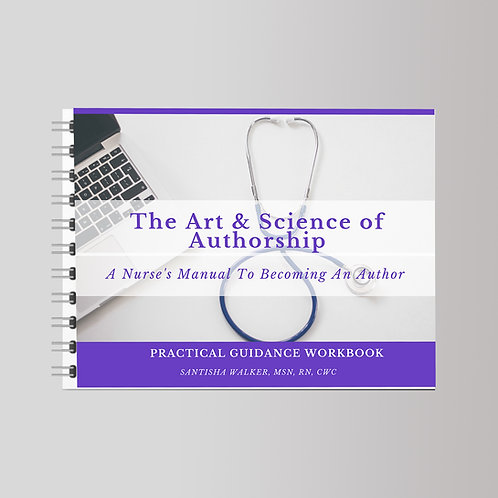 The Art & Science of Authorship: A Nurse's Manual To Becoming An Author