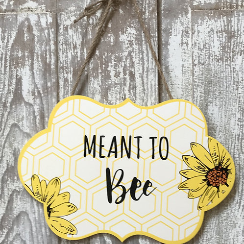 Meant to Bee Sign