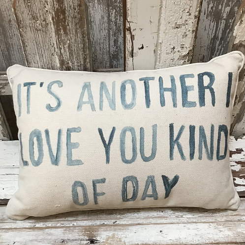 Love You Kind of Day Pillow