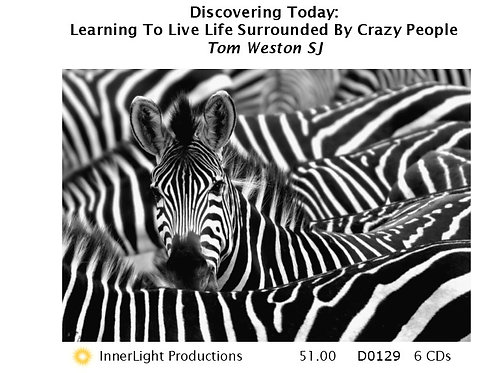 Discovering Today:  Learning To Live Life Surrounded By Crazy People - Fr T