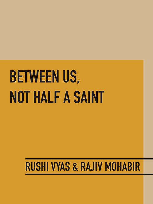 Between Us, Not Half a Saint (print)