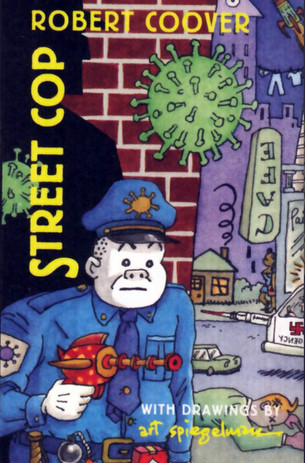 A Student Again: Reflections on Street Cop by Robert Coover, with drawings by Art Spiegelman