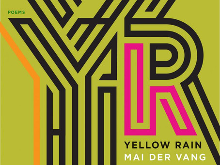 """""""Ever Tenuous:"""" A Review of Yellow Rain by Mai Der Vang."""