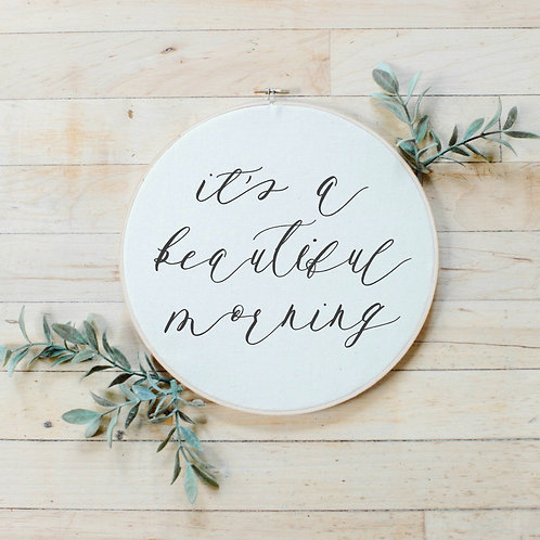 It's A Beautiful Morning Faux Embroidery Hoop