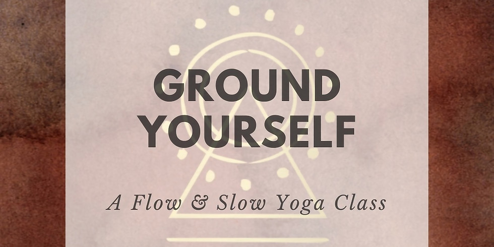 Ground Yourself! A Flow & Slow Yoga Class