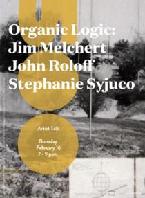 Organic Logic: Jim Melchert, John Roloff, Stephanie Syjuco