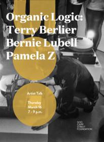 Organic Logic: Terry Berlier, Bernie Lubell, Pamela Z