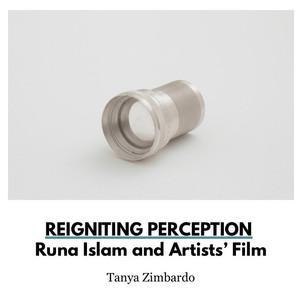 Reigniting Perception: Runa Islam and Artists' Film