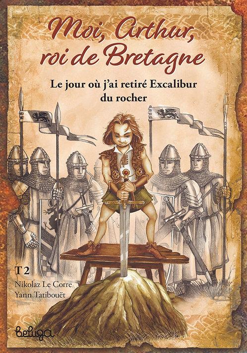 Moi, Arthur, roi de Bretagne T2 – Le jour où j'ai retiré Excalibur du rocher