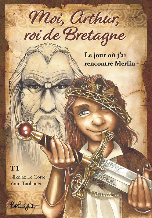 Moi, Arthur, roi de Bretagne T1 – Le jour où j'ai rencontré Merlin
