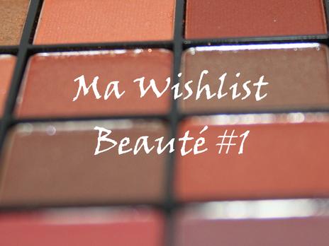 My wishlist beauté #1