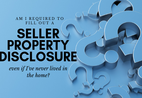 Do I have to fill out a seller property disclosure, if I've never lived there?