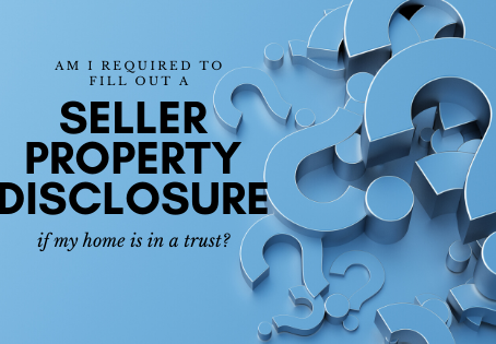 Am I required to fill out a Seller Property Disclosure if my home is in a trust?