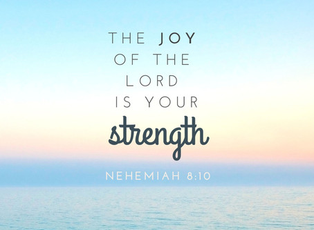 The Joy of the Lord is Our Strength