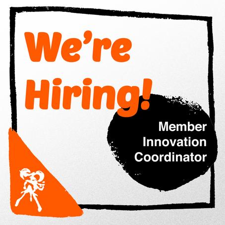 We're Hiring -- Member Innovation Coordinator