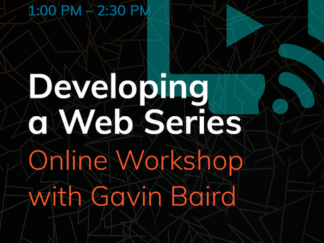 Developing a Web Series: Online Workshop with Gavin Baird