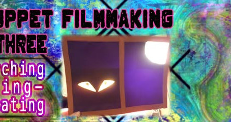 2D Puppet Filmmaking Part III: Researching – Testing – Fabricating